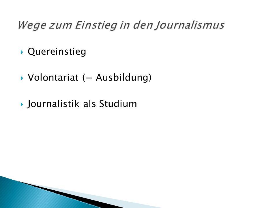  Quereinstieg  Volontariat (= Ausbildung)  Journalistik als Studium