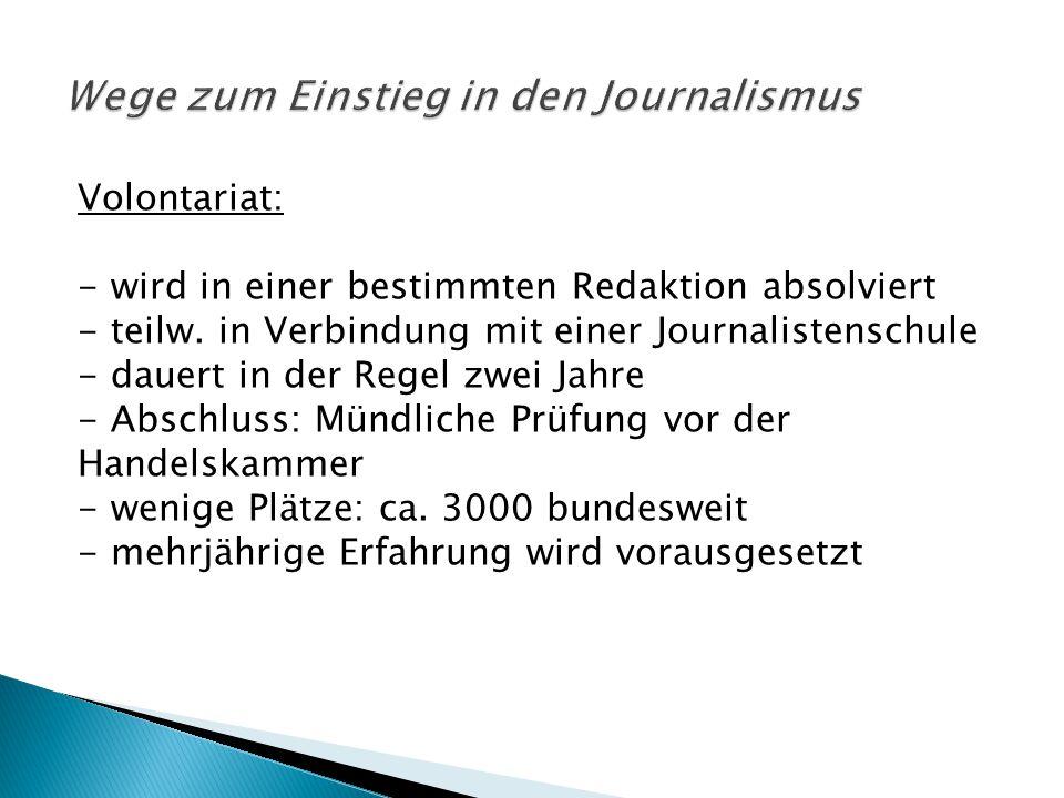 Volontariat: - wird in einer bestimmten Redaktion absolviert - teilw. in Verbindung mit einer Journalistenschule - dauert in der Regel zwei Jahre - Ab