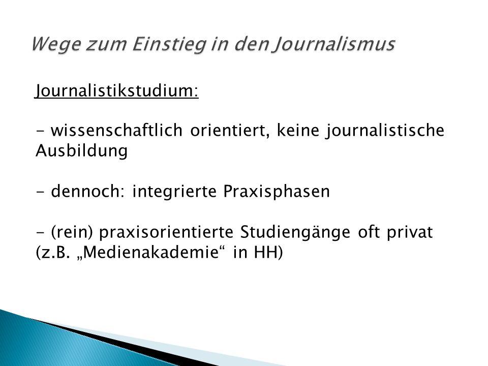 Journalistikstudium: - wissenschaftlich orientiert, keine journalistische Ausbildung - dennoch: integrierte Praxisphasen - (rein) praxisorientierte St