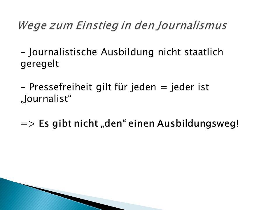 """- Journalistische Ausbildung nicht staatlich geregelt - Pressefreiheit gilt für jeden = jeder ist """"Journalist"""" => Es gibt nicht """"den"""" einen Ausbildung"""