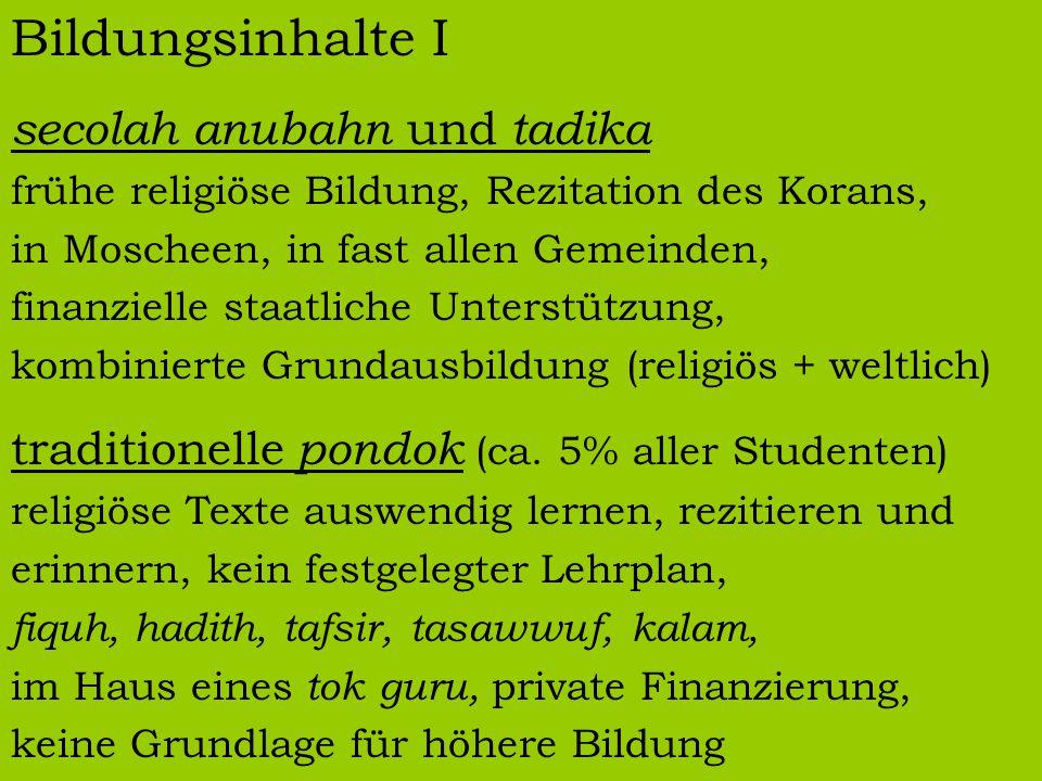 Bildungsinhalte I secolah anubahn und tadika frühe religiöse Bildung, Rezitation des Korans, in Moscheen, in fast allen Gemeinden, finanzielle staatli