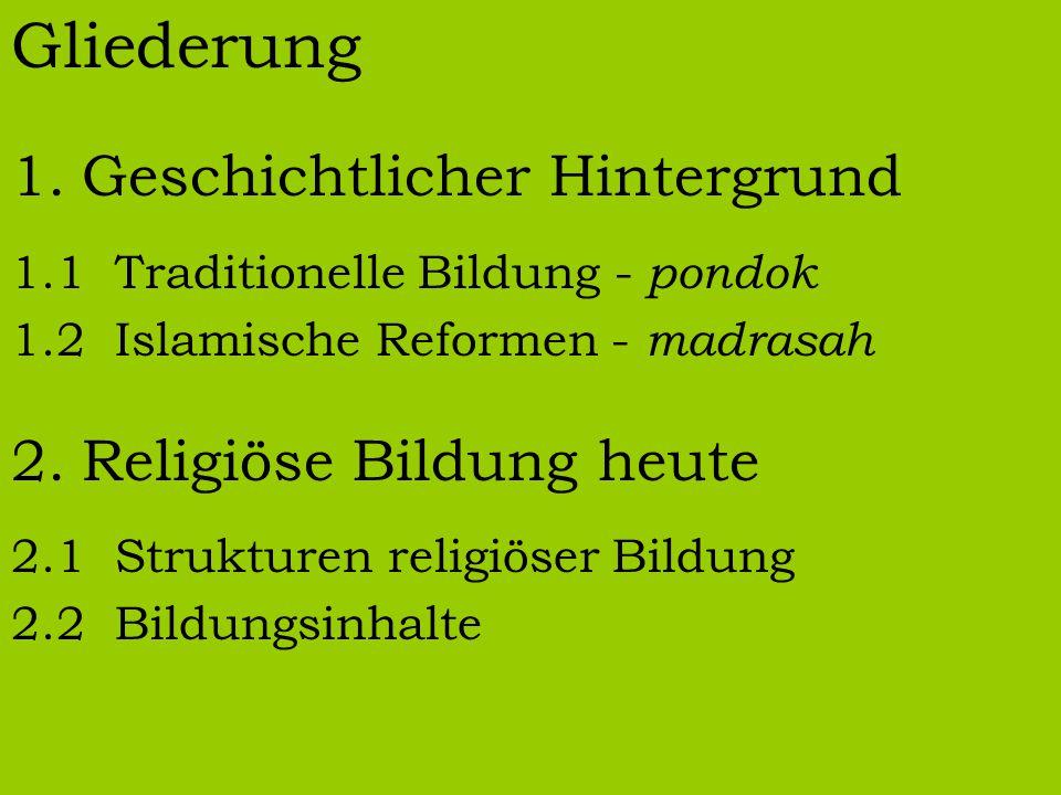 Gliederung 1.Geschichtlicher Hintergrund 1.1 Traditionelle Bildung - pondok 1.2 Islamische Reformen - madrasah 2.Religiöse Bildung heute 2.1 Strukturen religiöser Bildung 2.2 Bildungsinhalte
