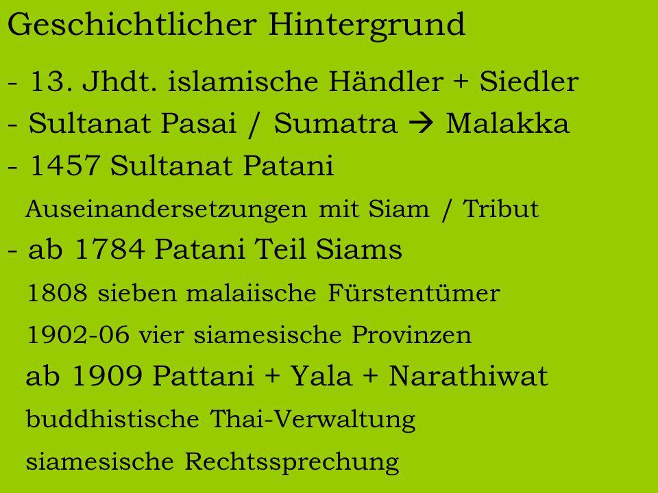 Geschichtlicher Hintergrund - 13. Jhdt. islamische Händler + Siedler - Sultanat Pasai / Sumatra  Malakka - 1457 Sultanat Patani Auseinandersetzungen
