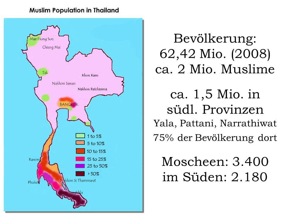 Bevölkerung: 62,42 Mio. (2008) ca. 2 Mio. Muslime ca. 1,5 Mio. in südl. Provinzen Yala, Pattani, Narrathiwat 75% der Bevölkerung dort Moscheen: 3.400