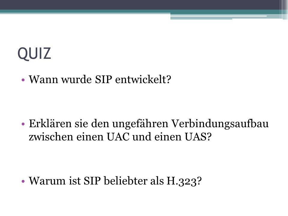 QUIZ Wann wurde SIP entwickelt? Erklären sie den ungefähren Verbindungsaufbau zwischen einen UAC und einen UAS? Warum ist SIP beliebter als H.323?
