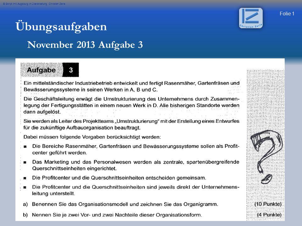 Folie 1 © Skript IHK Augsburg in Überarbeitung Christian Zerle Übungsaufgaben November 2013 Aufgabe 3