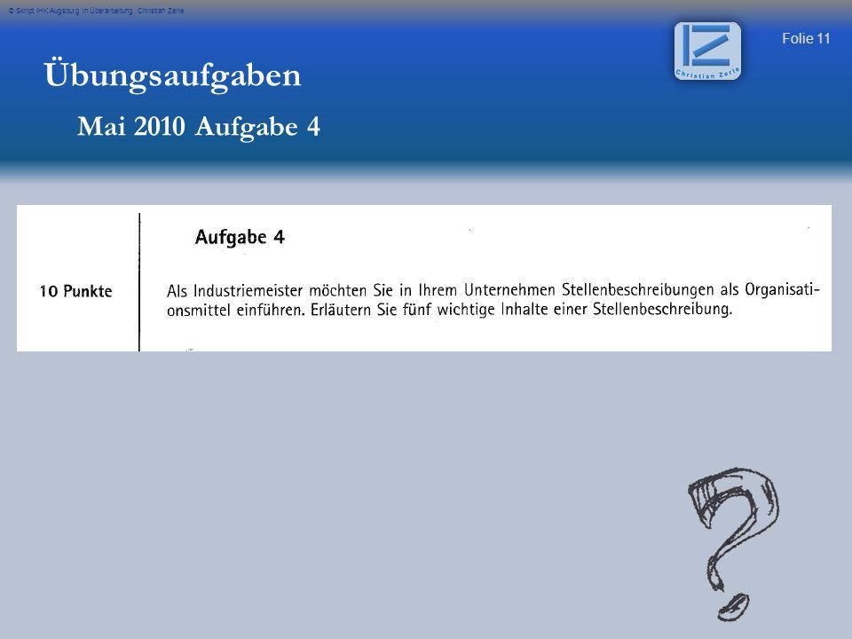 Folie 11 © Skript IHK Augsburg in Überarbeitung Christian Zerle Übungsaufgaben Mai 2010 Aufgabe 4