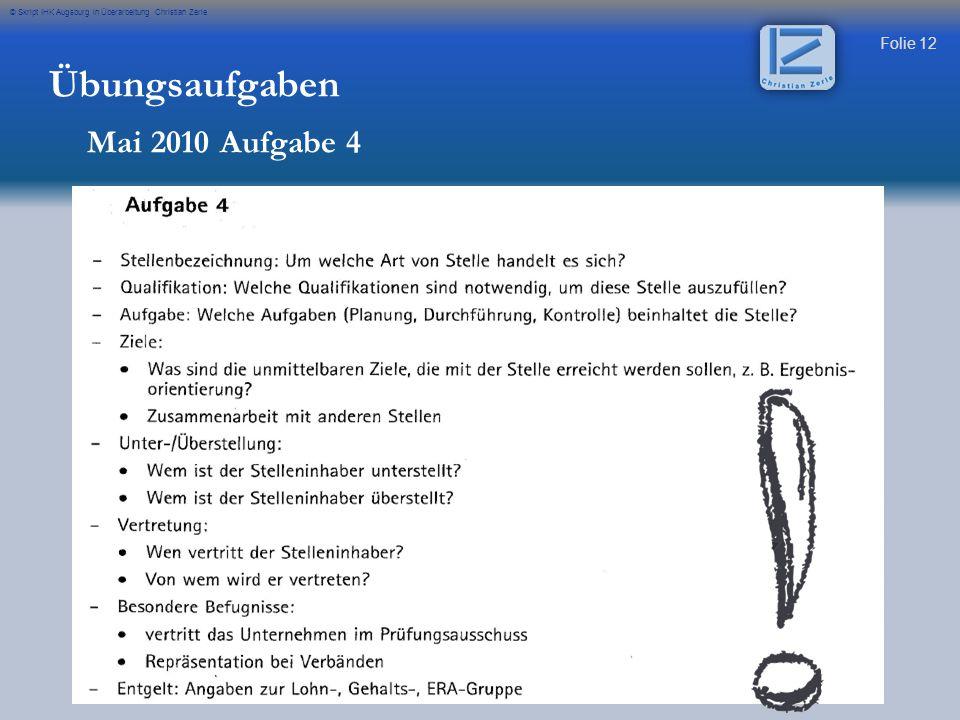 Folie 12 © Skript IHK Augsburg in Überarbeitung Christian Zerle Übungsaufgaben Mai 2010 Aufgabe 4