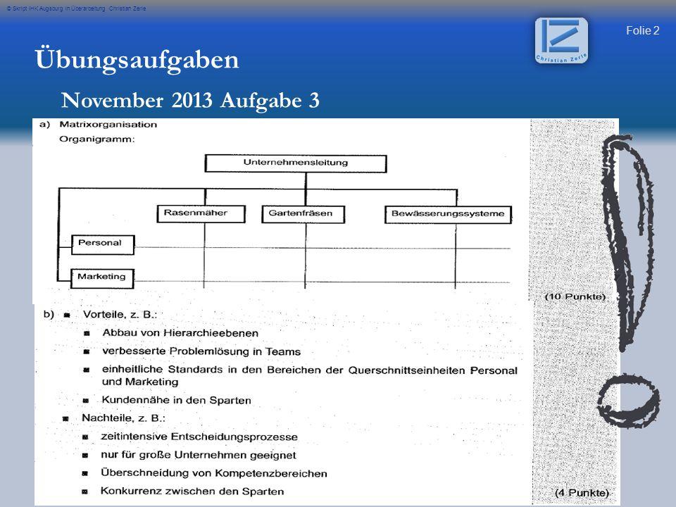 Folie 2 © Skript IHK Augsburg in Überarbeitung Christian Zerle Übungsaufgaben November 2013 Aufgabe 3