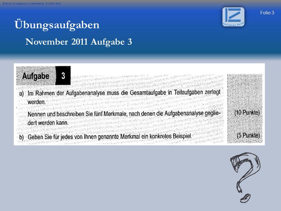 Folie 4 © Skript IHK Augsburg in Überarbeitung Christian Zerle Übungsaufgaben November 2011 Aufgabe 3