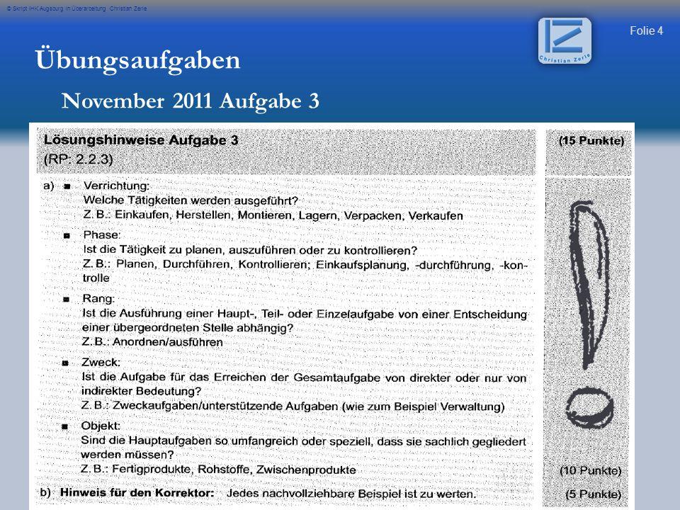 Folie 5 © Skript IHK Augsburg in Überarbeitung Christian Zerle Übungsaufgaben November 2010 Aufgabe 3