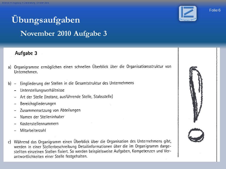 Folie 6 © Skript IHK Augsburg in Überarbeitung Christian Zerle Übungsaufgaben November 2010 Aufgabe 3