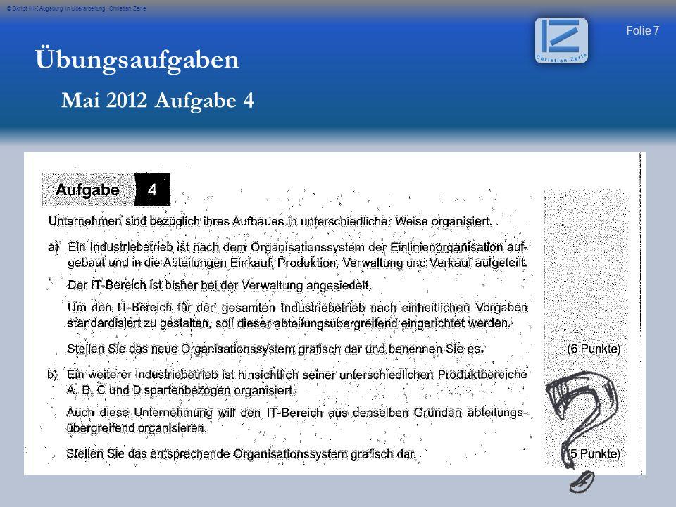 Folie 8 © Skript IHK Augsburg in Überarbeitung Christian Zerle Übungsaufgaben Mai 2012 Aufgabe 4