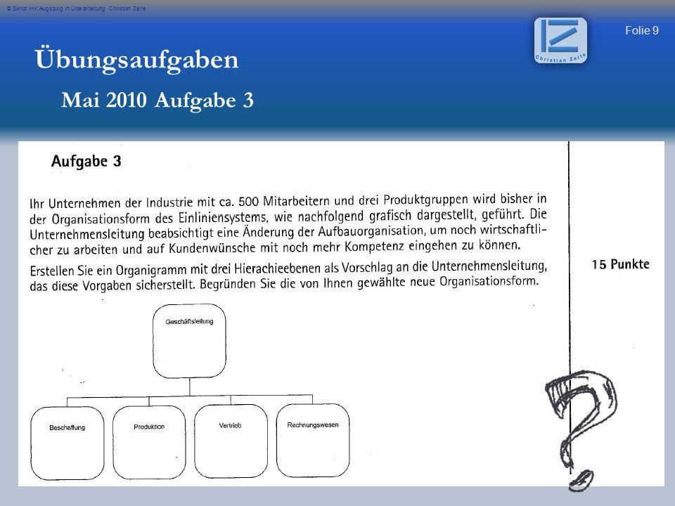 Folie 9 © Skript IHK Augsburg in Überarbeitung Christian Zerle Übungsaufgaben Mai 2010 Aufgabe 3