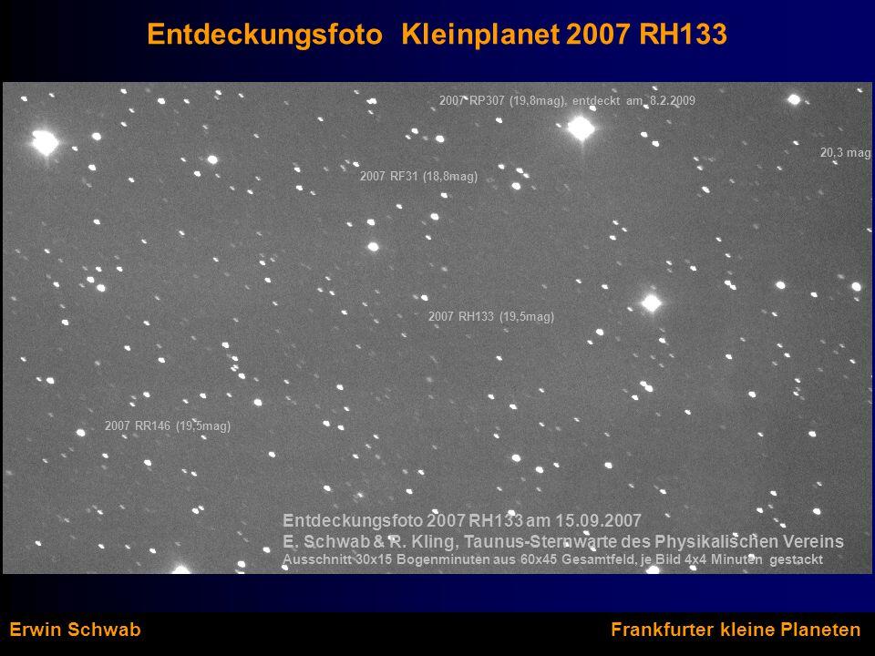 Entdeckungsfoto Kleinplanet 2007 RH133 Erwin Schwab Frankfurter kleine Planeten 2007 RH133 (19,5mag) 2007 RF31 (18,8mag) 2007 RR146 (19,5mag) 2007 RP307 (19,8mag), entdeckt am 8.2.2009 Entdeckungsfoto 2007 RH133 am 15.09.2007 E.