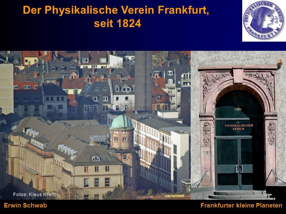Der Physikalische Verein Frankfurt, seit 1824 Fotos: Klaus Krefft Erwin Schwab Frankfurter kleine Planeten