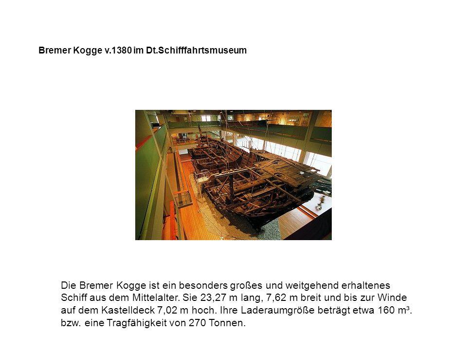Bremer Kogge v.1380 im Dt.Schifffahrtsmuseum Die Bremer Kogge ist ein besonders großes und weitgehend erhaltenes Schiff aus dem Mittelalter.