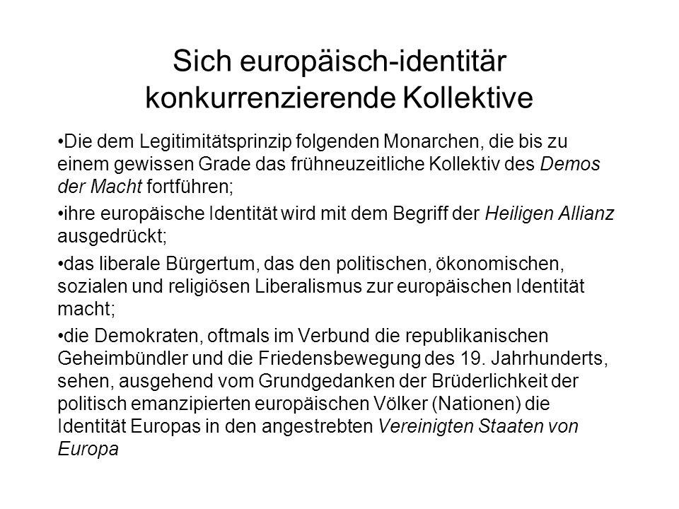 Sich europäisch-identitär konkurrenzierende Kollektive Die dem Legitimitätsprinzip folgenden Monarchen, die bis zu einem gewissen Grade das frühneuzei
