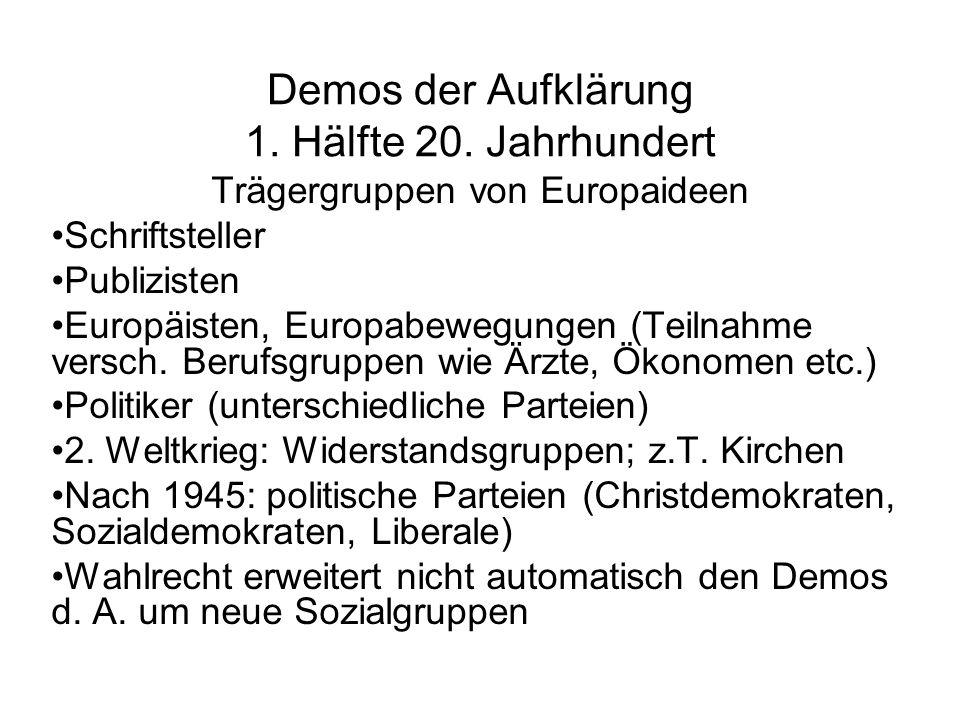 Demos der Aufklärung 1. Hälfte 20. Jahrhundert Trägergruppen von Europaideen Schriftsteller Publizisten Europäisten, Europabewegungen (Teilnahme versc