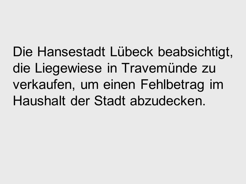 Die Hansestadt Lübeck beabsichtigt, die Liegewiese in Travemünde zu verkaufen, um einen Fehlbetrag im Haushalt der Stadt abzudecken.