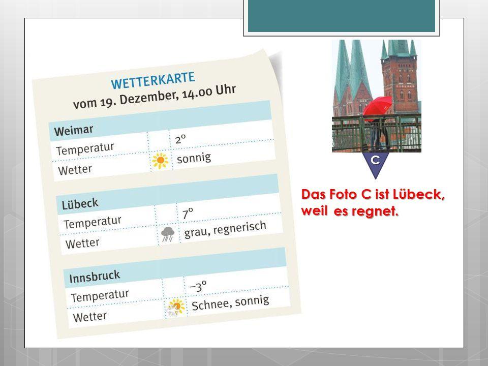 C Das Foto C ist Lübeck, weil es regnet.