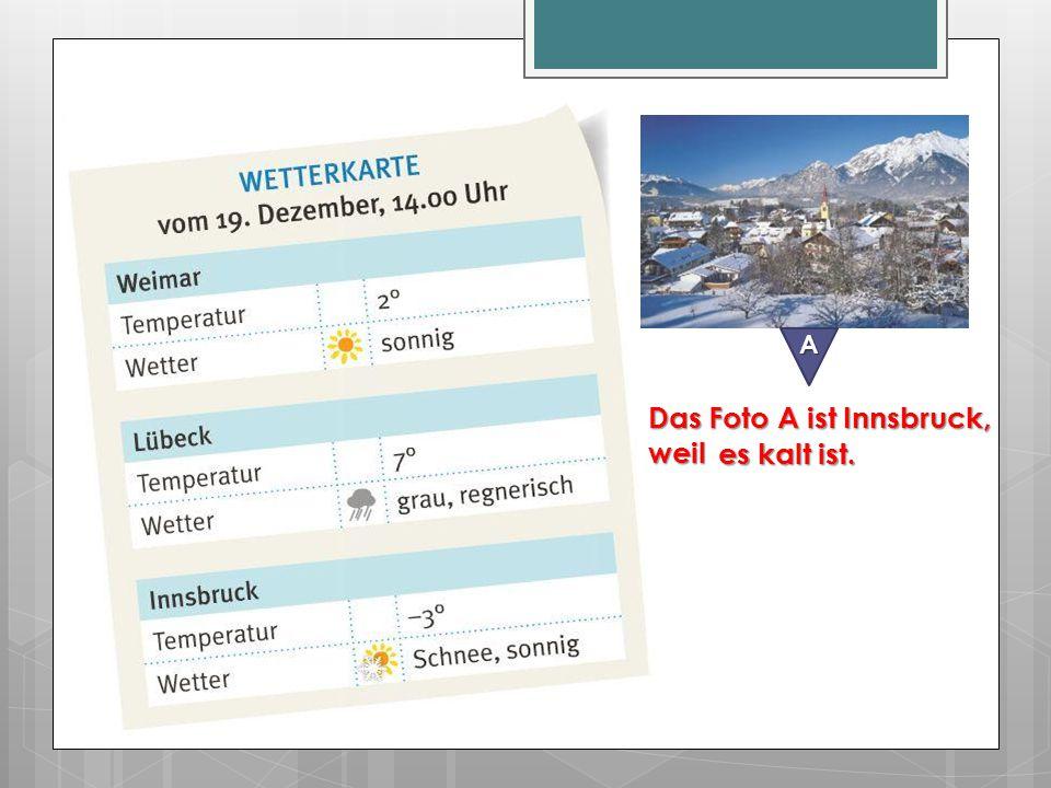 A Das Foto A ist Innsbruck, weil es kalt ist.
