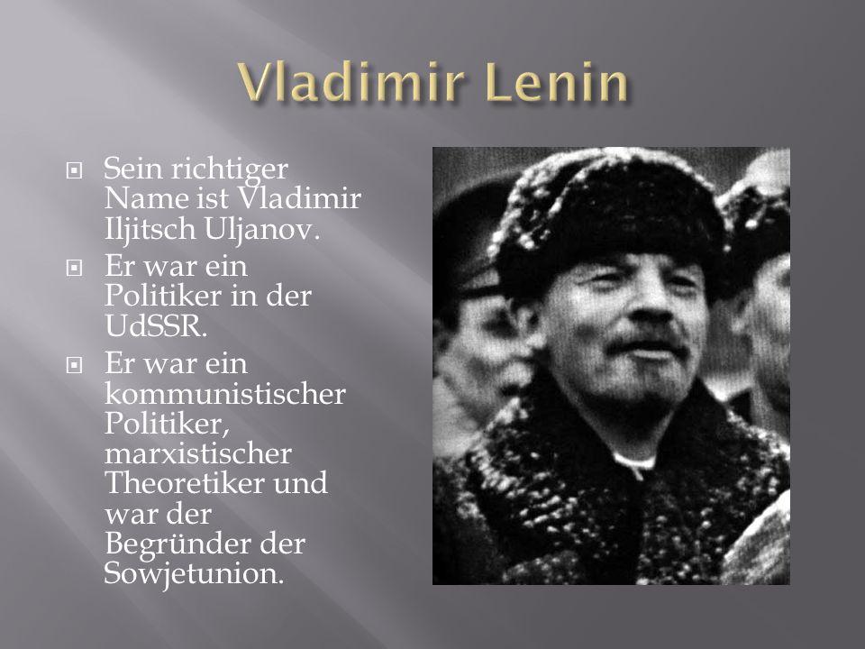  Sein richtiger Name ist Vladimir Iljitsch Uljanov.