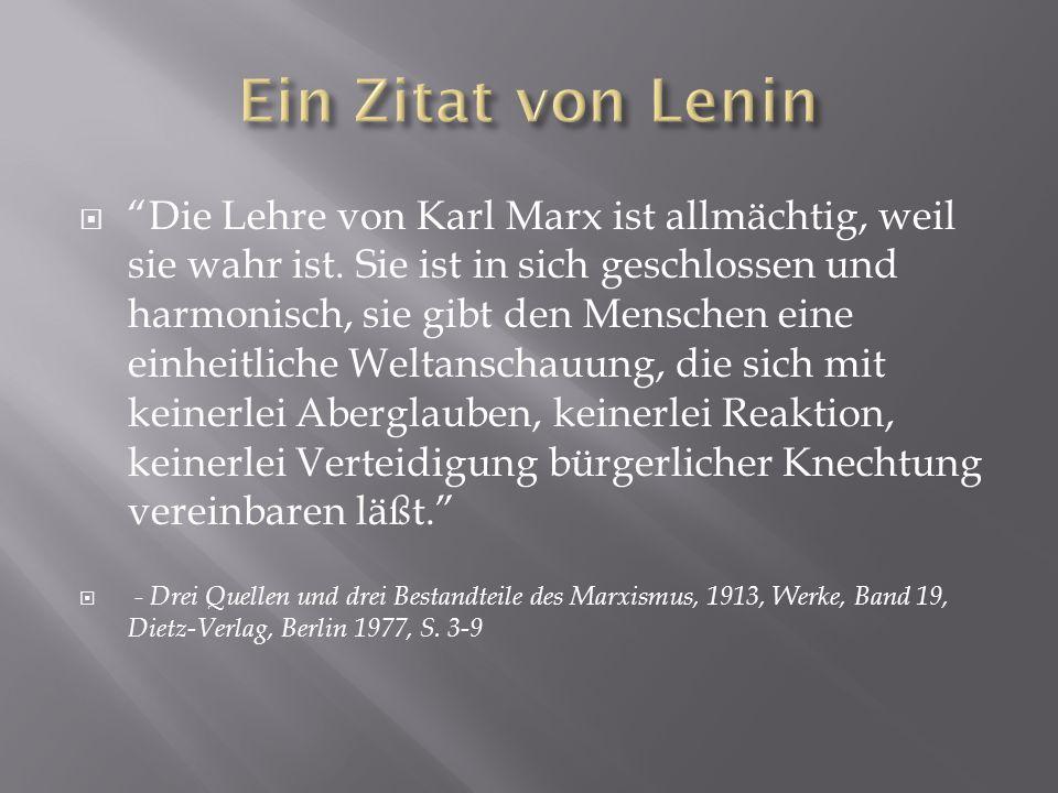  Die Lehre von Karl Marx ist allmächtig, weil sie wahr ist.
