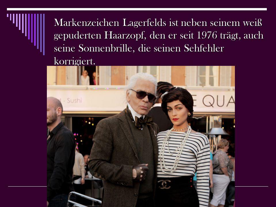 Markenzeichen Lagerfelds ist neben seinem weiß gepuderten Haarzopf, den er seit 1976 trägt, auch seine Sonnenbrille, die seinen Sehfehler korrigiert.