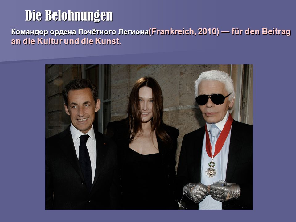 Die Belohnungen Командор ордена Почётного Легиона (Frankreich, 2010) — für den Beitrag an die Kultur und die Kunst.