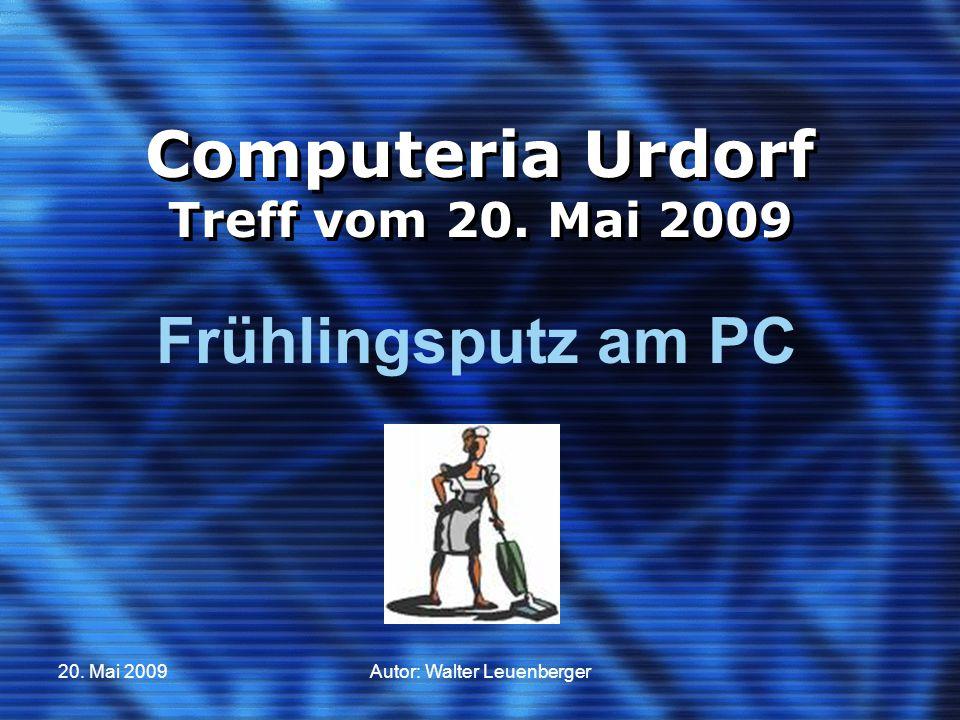 20. Mai 2009Autor: Walter Leuenberger Computeria Urdorf Treff vom 20. Mai 2009 Frühlingsputz am PC