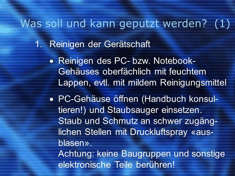 Was soll und kann geputzt werden. (1) 1. Reinigen der Gerätschaft  Reinigen des PC- bzw.