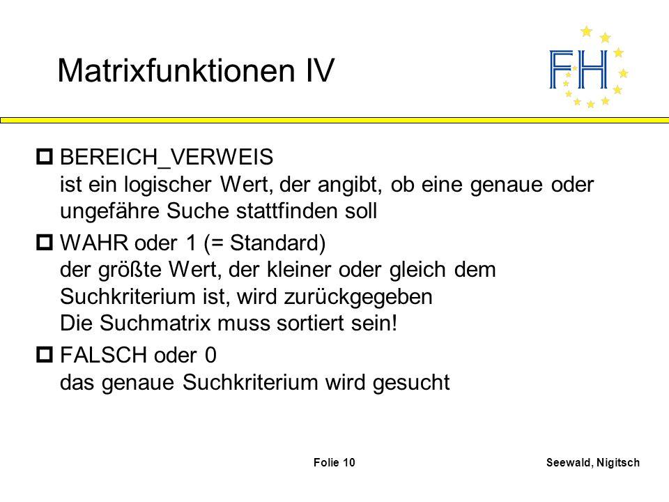 Seewald, NigitschFolie 10 Matrixfunktionen IV pBEREICH_VERWEIS ist ein logischer Wert, der angibt, ob eine genaue oder ungefähre Suche stattfinden sol