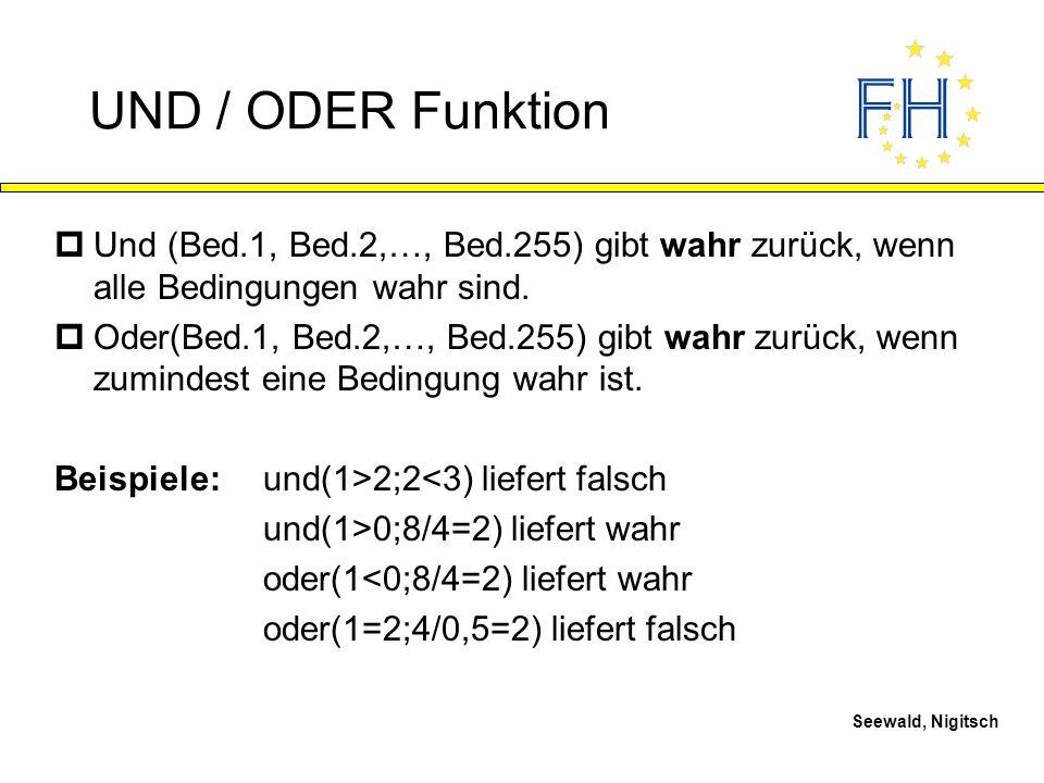 Seewald, Nigitsch UND / ODER Funktion pUnd (Bed.1, Bed.2,…, Bed.255) gibt wahr zurück, wenn alle Bedingungen wahr sind. pOder(Bed.1, Bed.2,…, Bed.255)