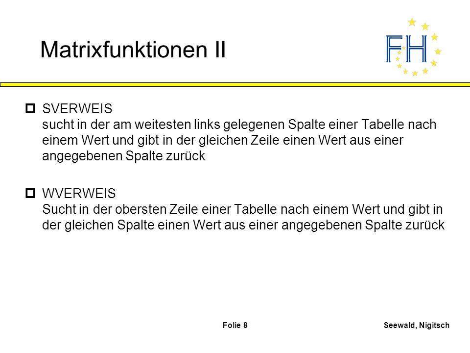 Seewald, NigitschFolie 8 Matrixfunktionen II pSVERWEIS sucht in der am weitesten links gelegenen Spalte einer Tabelle nach einem Wert und gibt in der