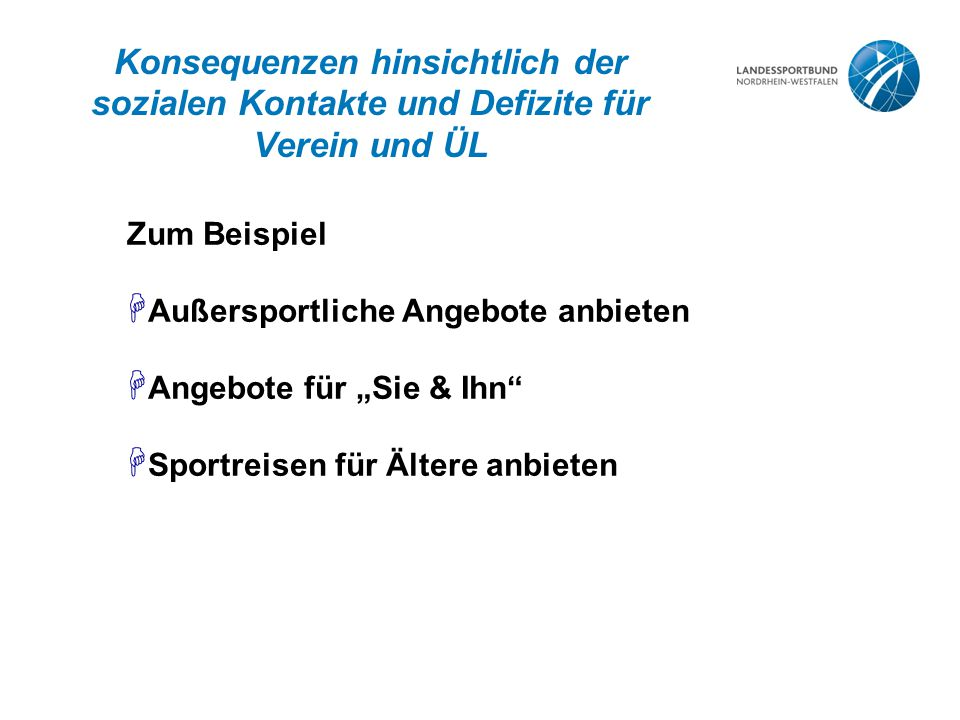 """Konsequenzen hinsichtlich der sozialen Kontakte und Defizite für Verein und ÜL Zum Beispiel H Außersportliche Angebote anbieten H Angebote für """"Sie &"""