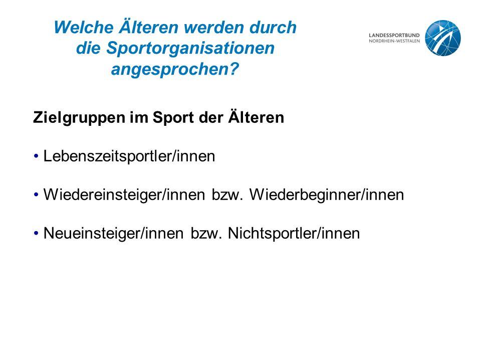 Welche Älteren werden durch die Sportorganisationen angesprochen? Zielgruppen im Sport der Älteren Lebenszeitsportler/innen Wiedereinsteiger/innen bzw