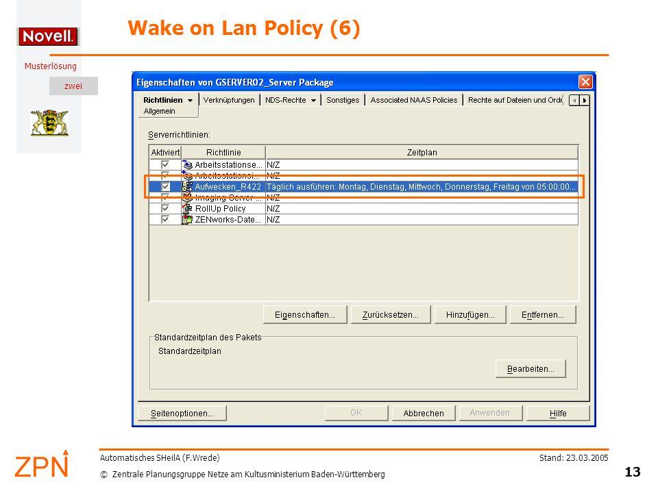 zwei © Zentrale Planungsgruppe Netze am Kultusministerium Baden-Württemberg Musterlösung Stand: 23.03.2005 13 Automatisches SHeilA (F.Wrede) Wake on Lan Policy (6)