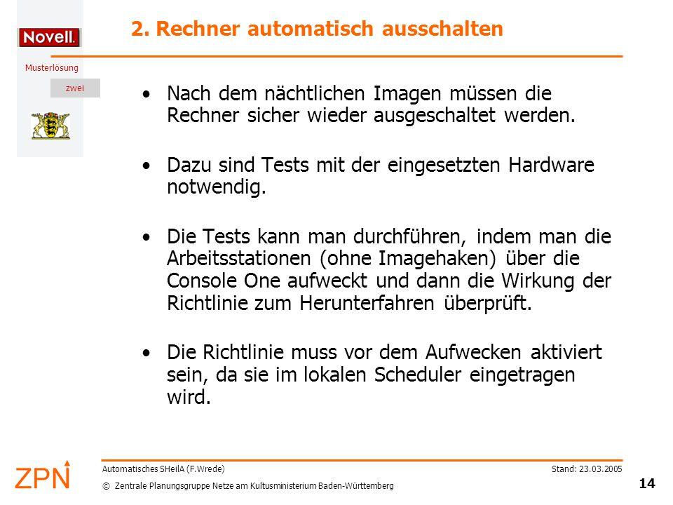 zwei © Zentrale Planungsgruppe Netze am Kultusministerium Baden-Württemberg Musterlösung Stand: 23.03.2005 14 Automatisches SHeilA (F.Wrede) 2.