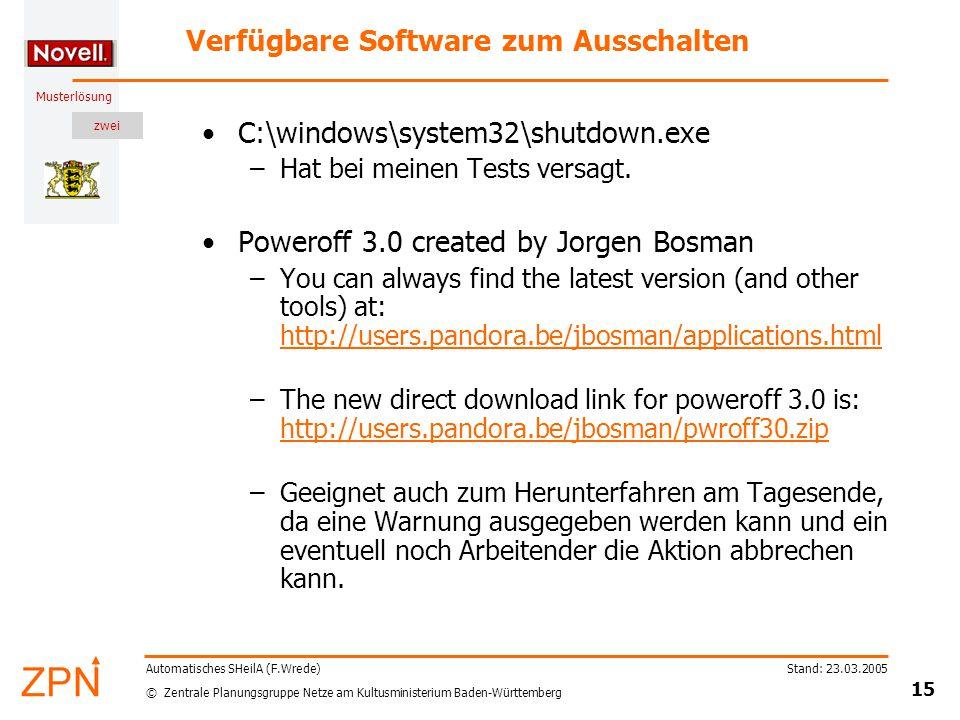 zwei © Zentrale Planungsgruppe Netze am Kultusministerium Baden-Württemberg Musterlösung Stand: 23.03.2005 15 Automatisches SHeilA (F.Wrede) Verfügbare Software zum Ausschalten C:\windows\system32\shutdown.exe –Hat bei meinen Tests versagt.