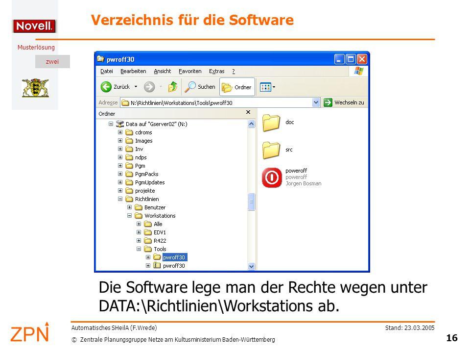 zwei © Zentrale Planungsgruppe Netze am Kultusministerium Baden-Württemberg Musterlösung Stand: 23.03.2005 16 Automatisches SHeilA (F.Wrede) Verzeichnis für die Software Die Software lege man der Rechte wegen unter DATA:\Richtlinien\Workstations ab.