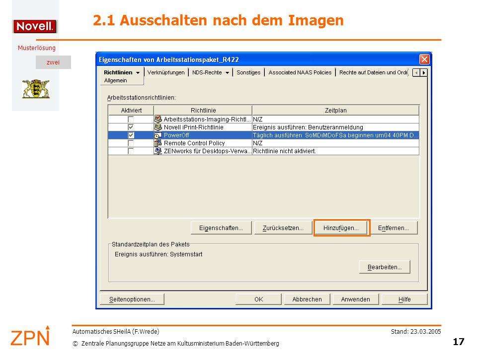 zwei © Zentrale Planungsgruppe Netze am Kultusministerium Baden-Württemberg Musterlösung Stand: 23.03.2005 17 Automatisches SHeilA (F.Wrede) 2.1 Ausschalten nach dem Imagen
