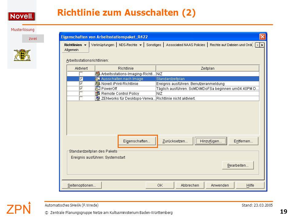 zwei © Zentrale Planungsgruppe Netze am Kultusministerium Baden-Württemberg Musterlösung Stand: 23.03.2005 19 Automatisches SHeilA (F.Wrede) Richtlinie zum Ausschalten (2)