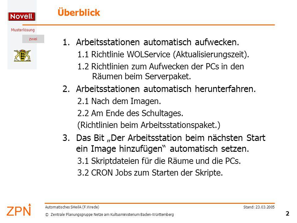 zwei © Zentrale Planungsgruppe Netze am Kultusministerium Baden-Württemberg Musterlösung Stand: 23.03.2005 2 Automatisches SHeilA (F.Wrede) Überblick 1.Arbeitsstationen automatisch aufwecken.