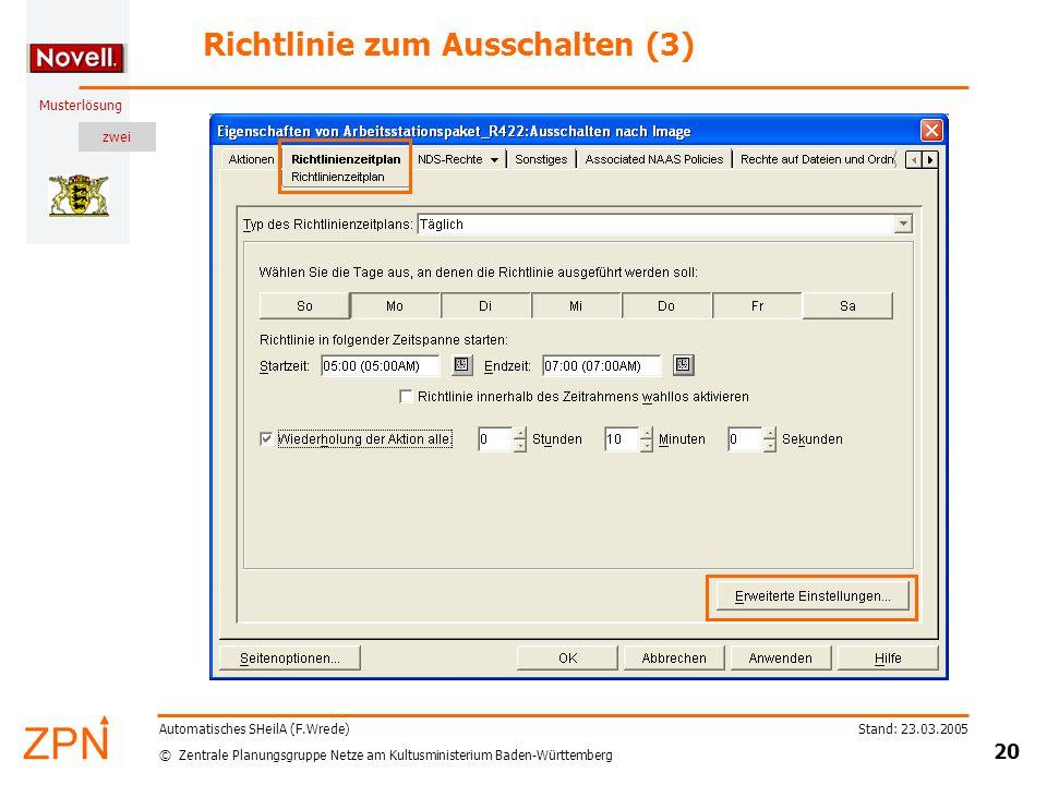 zwei © Zentrale Planungsgruppe Netze am Kultusministerium Baden-Württemberg Musterlösung Stand: 23.03.2005 20 Automatisches SHeilA (F.Wrede) Richtlinie zum Ausschalten (3)
