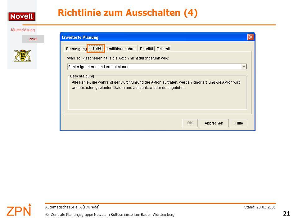 zwei © Zentrale Planungsgruppe Netze am Kultusministerium Baden-Württemberg Musterlösung Stand: 23.03.2005 21 Automatisches SHeilA (F.Wrede) Richtlinie zum Ausschalten (4)