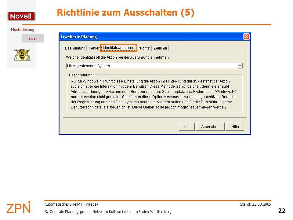 zwei © Zentrale Planungsgruppe Netze am Kultusministerium Baden-Württemberg Musterlösung Stand: 23.03.2005 22 Automatisches SHeilA (F.Wrede) Richtlinie zum Ausschalten (5)