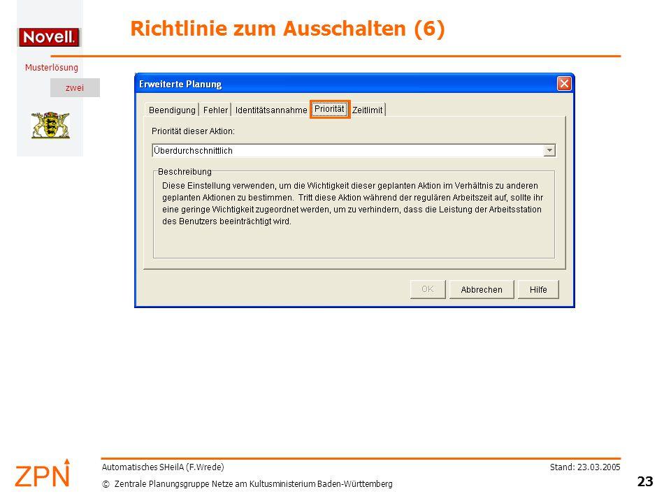 zwei © Zentrale Planungsgruppe Netze am Kultusministerium Baden-Württemberg Musterlösung Stand: 23.03.2005 23 Automatisches SHeilA (F.Wrede) Richtlinie zum Ausschalten (6)