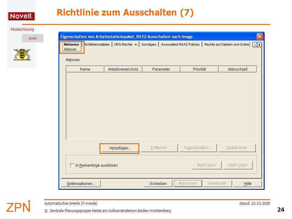 zwei © Zentrale Planungsgruppe Netze am Kultusministerium Baden-Württemberg Musterlösung Stand: 23.03.2005 24 Automatisches SHeilA (F.Wrede) Richtlinie zum Ausschalten (7)