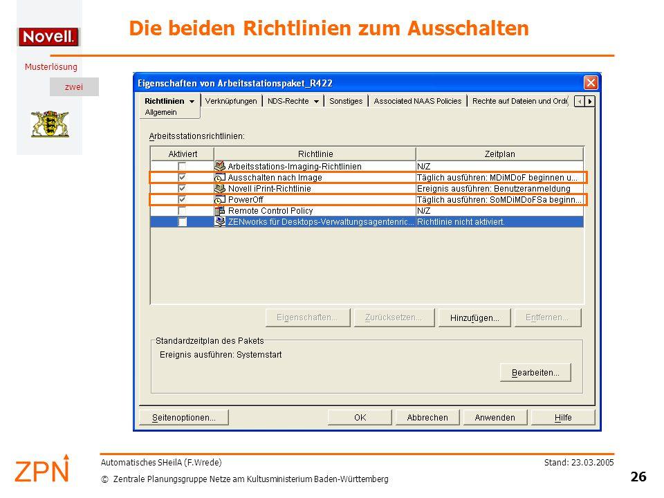zwei © Zentrale Planungsgruppe Netze am Kultusministerium Baden-Württemberg Musterlösung Stand: 23.03.2005 26 Automatisches SHeilA (F.Wrede) Die beiden Richtlinien zum Ausschalten